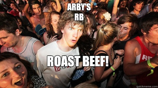 Arby's RB  Roast beef!  - Arby's RB  Roast beef!   Sudden Clarity Clarence