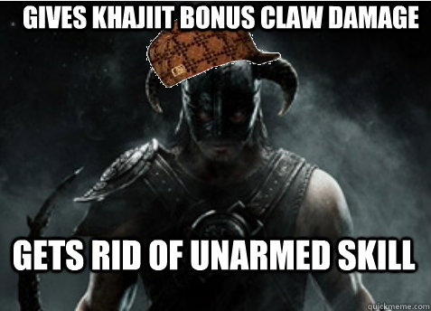 Gives Khajiit bonus claw damage Gets rid of unarmed skill