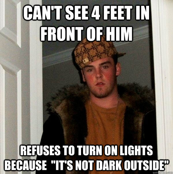 Can't see 4 feet in front of him refuses to turn on lights because