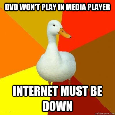 DVD won't play in media player Internet must be down - DVD won't play in media player Internet must be down  Tech Impaired Duck