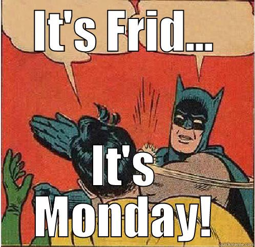 It's Friday - IT'S FRID... IT'S MONDAY! Batman Slapping Robin