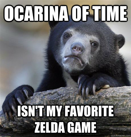 Ocarina of time Isn't my favorite Zelda game - Ocarina of time Isn't my favorite Zelda game  Confession Bear