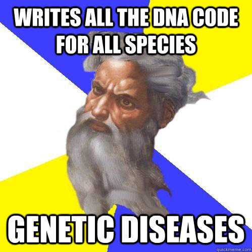 Writes all the DNA code for all species  Genetic diseases - Writes all the DNA code for all species  Genetic diseases  Advice God