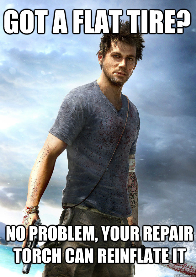 Got a flat tire? No problem, your repair torch can reinflate it - Got a flat tire? No problem, your repair torch can reinflate it  Far Cry 3 Logic