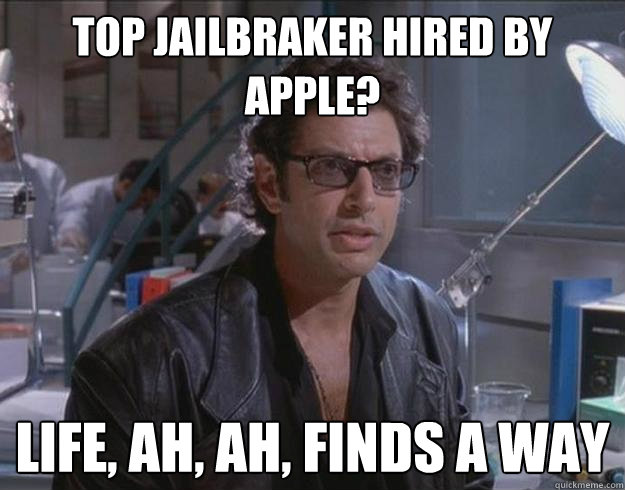 top jailbraker hired by apple? life, ah, ah, finds a way