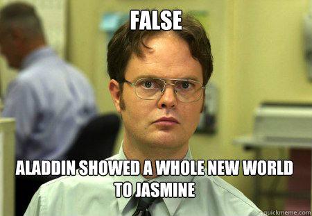 2a8f0713e550a4f43a7f7c1e85eacaf8eebd0cb76f675bcaba2b9aebed537953 false aladdin showed a whole new world to jasmine dwight quickmeme
