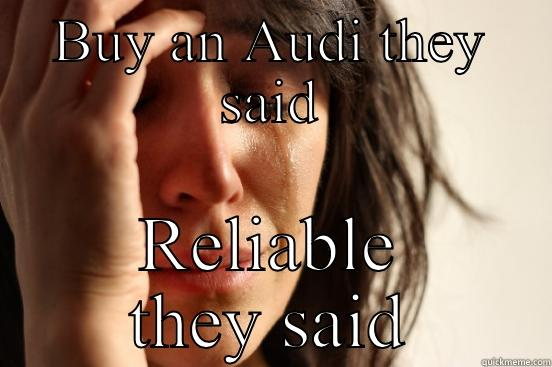 Buy An Audi They Said Quickmeme - Buy an audi