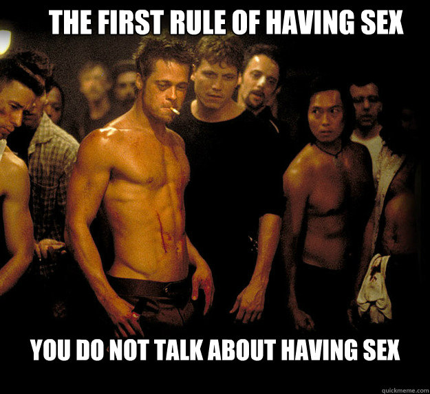 The First Rule of Having sex You do NOT talk about having sex