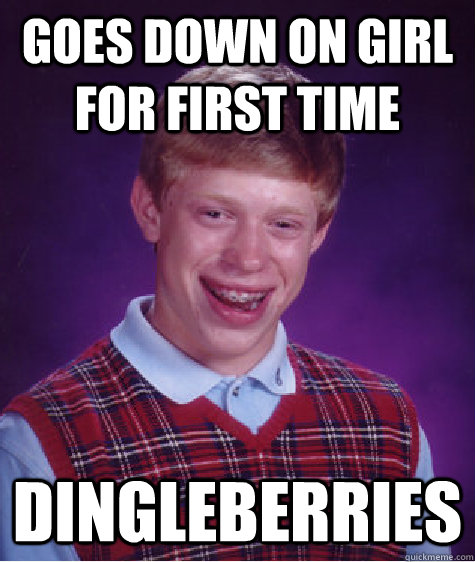 Goes down on girl for first time dingleberries - Goes down on girl for first time dingleberries  Bad Luck Brian