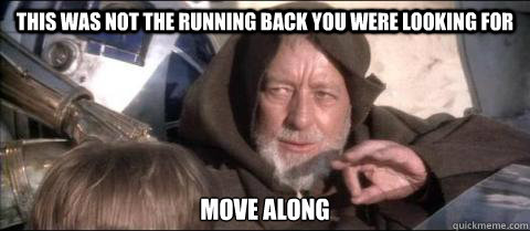 This was not the running back you were looking for Move along - This was not the running back you were looking for Move along  Obi Wan