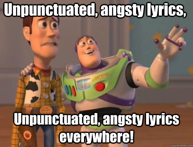 Unpunctuated, angsty lyrics, Unpunctuated, angsty lyrics everywhere!