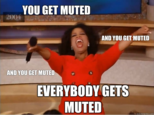 You get muted Everybody gets muted And you get muted And you get muted - You get muted Everybody gets muted And you get muted And you get muted  oprah you get a car