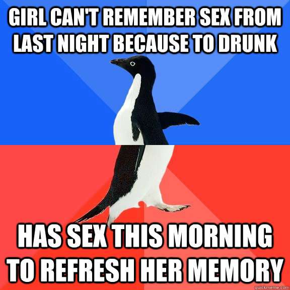 Girl can't remember sex from last night because to drunk Has sex this morning to refresh her memory - Girl can't remember sex from last night because to drunk Has sex this morning to refresh her memory  Socially Awkward Awesome Penguin