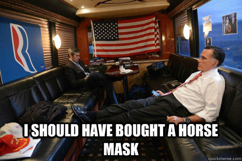 I should have bought a horse mask -  I should have bought a horse mask  Sudden Realization Romney