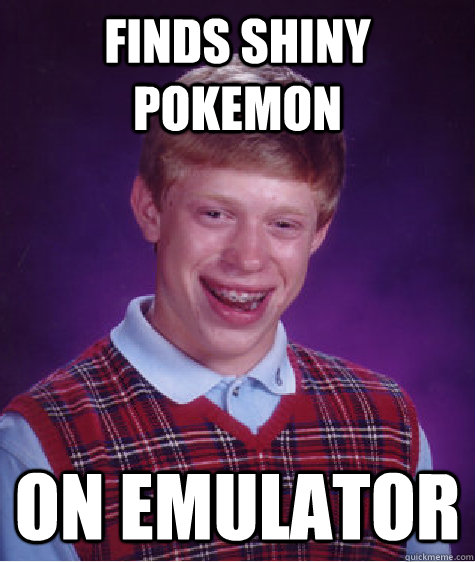 Finds shiny pokemon On emulator - Finds shiny pokemon On emulator  Bad Luck Brian