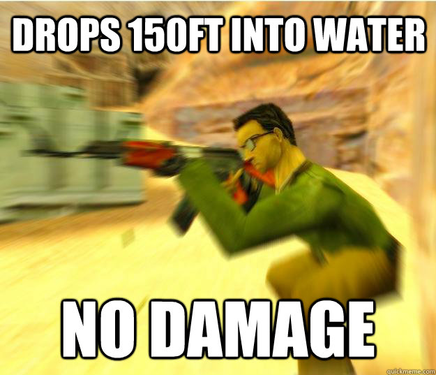 Drops 150ft into water No damage - Drops 150ft into water No damage  Logical Counterstrike Gamer