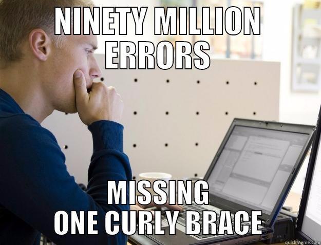 NINETY MILLION ERRORS MISSING ONE CURLY BRACE Programmer
