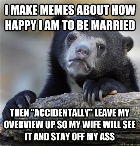 I make memes about how happy I am to be married then