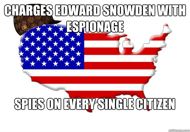 Charges Edward snowden with espionage Spies on every single citizen - Charges Edward snowden with espionage Spies on every single citizen  Scumbag america