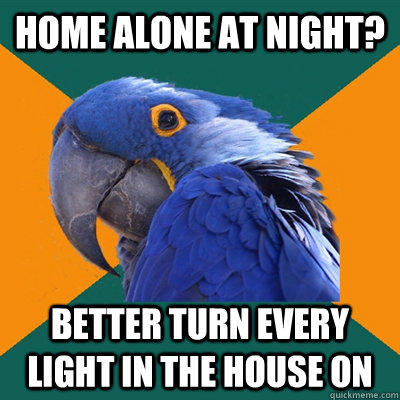 Home alone at night? Better turn every light in the house on  Paranoid Parrot
