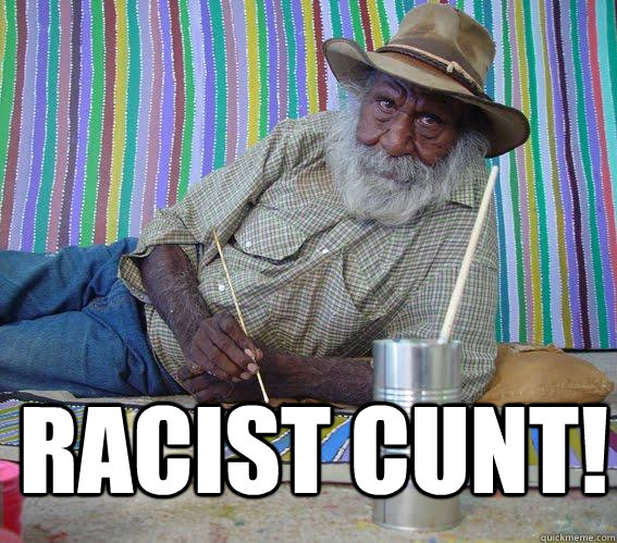 Racist cunt!