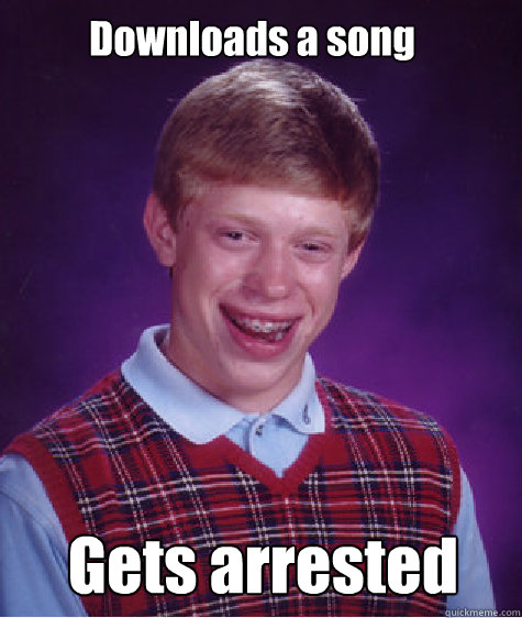 Downloads a song Gets arrested