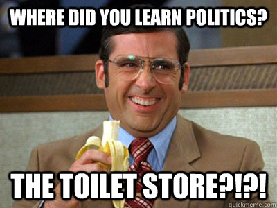 Where did you learn politics? The Toilet Store?!?! - Where did you learn politics? The Toilet Store?!?!  Toilet store 1