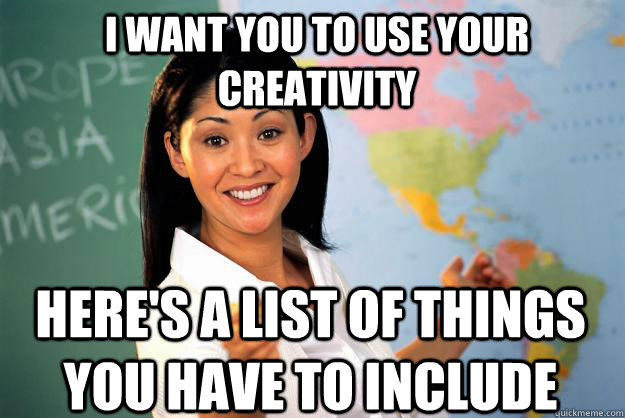 I want you to use your creativity Here's a list of things you have to include -
