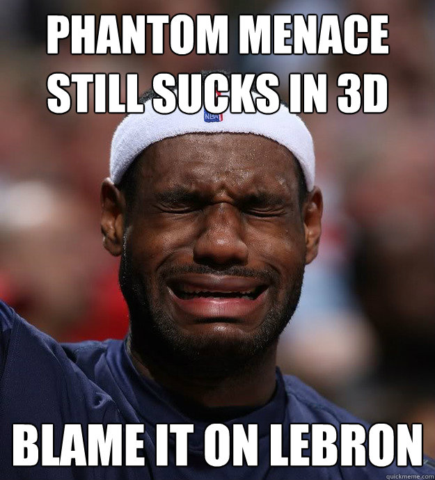 phantom menace still sucks in 3d blame it on lebron