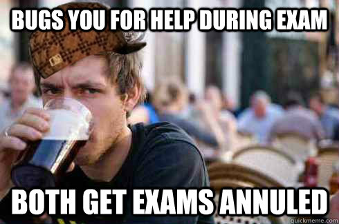 bugs you for help during exam both get exams annuled