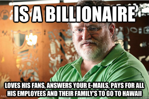 Is a billionaire loves his fans, answers your e-mails, pays for all his employees and their family's to go to Hawaii
