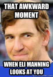 That Awkward Moment When Eli Manning Looks at You