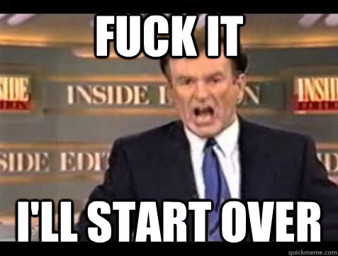 Fuck it I'll start over - Fuck it I'll start over  Bill OReilly Fuck It