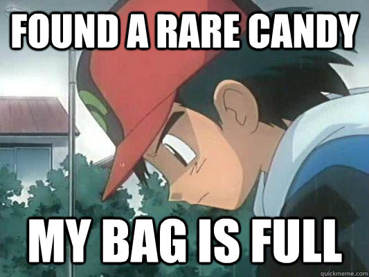 found a rare candy my bag is full - found a rare candy my bag is full  Pokemon First World Problem