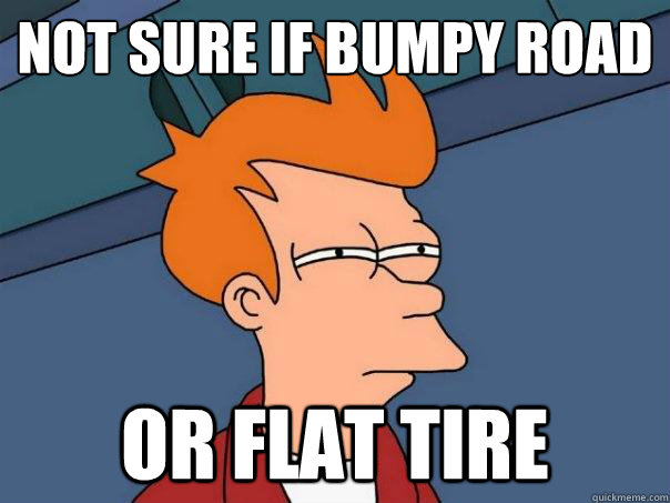 Not sure if bumpy road Or flat tire - Not sure if bumpy road Or flat tire  Futurama Fry