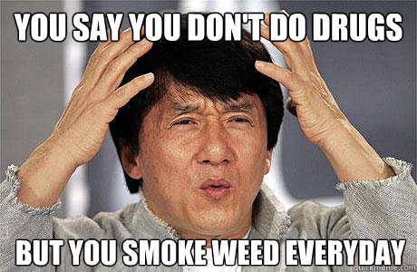 i smoke weed everyday i dont give a fuck