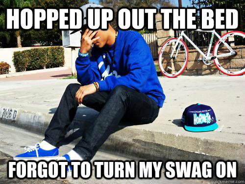 hopped up out the bed forgot to turn my swag on