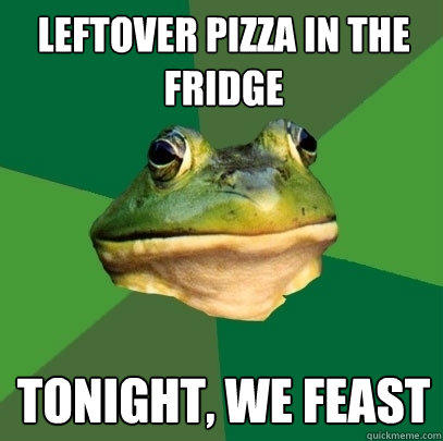 leftover pizza in the fridge tonight, we feast - leftover pizza in the fridge tonight, we feast  Foul Bachelor Frog