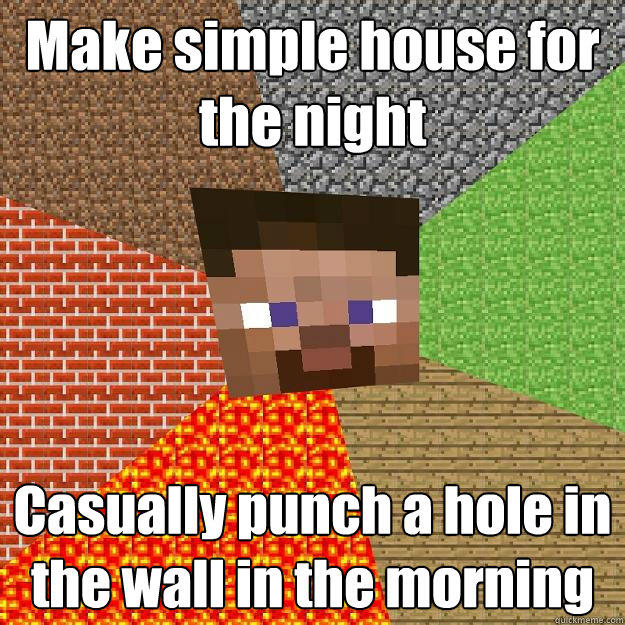 Make simple house for the night Casually punch a hole in the wall in the morning  Minecraft