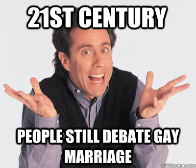 21st century People still debate gay marriage  Good Guy Jerry Seinfeld