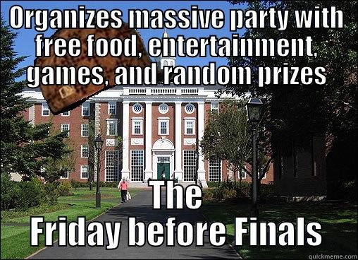 ORGANIZES MASSIVE PARTY WITH FREE FOOD, ENTERTAINMENT, GAMES, AND RANDOM PRIZES THE FRIDAY BEFORE FINALS Scumbag University