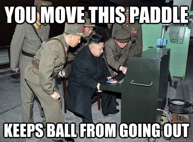 You move this paddle keeps ball from going out - You move this paddle keeps ball from going out  kim jong un