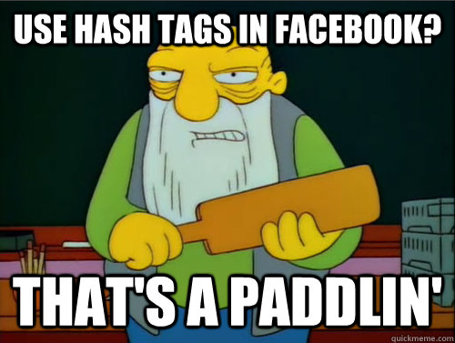Use hash tags in Facebook? That's a paddlin'