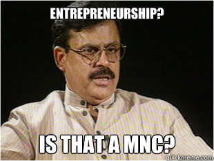 ENTREPRENEURSHIP? IS THAT A MNC?  Indian Dad
