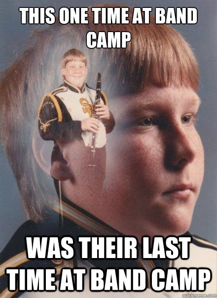 This one time at band camp Was their last time at band camp - This one time at band camp Was their last time at band camp  PTSD Clarinet Boy