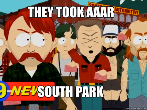 They took aaar South Park  they took our jobs