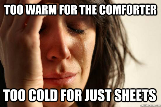 Too warm for the comforter Too cold for just sheets - Too warm for the comforter Too cold for just sheets  firstworldproblems.pee