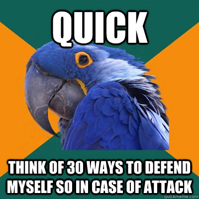 Quick Think of 30 ways to defend myself so in case of attack  - Quick Think of 30 ways to defend myself so in case of attack   Paranoid Parrot