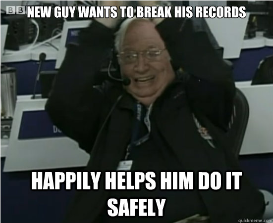 New guy wants to break his records happily helps him do it safely