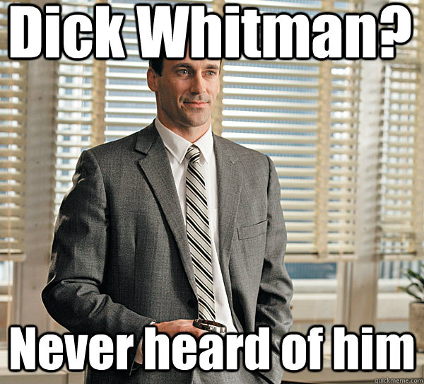 Dick Whitman? Never heard of him